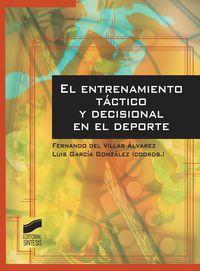 Entrenamiento Tactico Y Decisional En El Deporte - Fernando Del  Villar Alvarez  /  Luis  Garcia Gonzalez