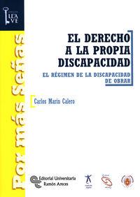 El  derecho a la propia discapacidad  -  El Regimen De La Discapacidad De Obrar - Carlos Marin Calero