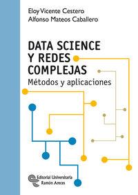Data Science Y Redes Complejas - Metodos Y Aplicaciones - Eloy Vicente Cestero / Alfonso Mateos Caballero