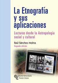 (2 Ed) Etnografia Y Sus Aplicaciones, La - Lecturas Desde La Antropologia Social Y Cultural - Raul Sanchez Molina