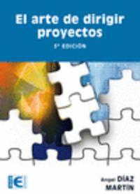 El  arte de dirigir proyectos (3ª ed. ) - Angel Diaz