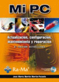 MI PC - ACTUALIZACION, CONFIGURACION, MANTENIMIENTO (5ª ED)