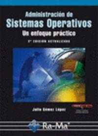 ADMINISTRACION DE SISTEMAS OPERATIVOS - UN ENFOQUE PRACTICO