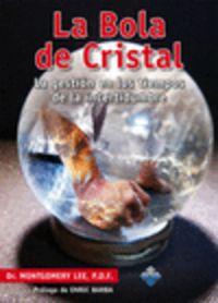 La  bola de cristal  -  La Gestion En Los Tiempos De La Incertidumbre - Montgomery Lee