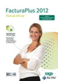 Facturaplus 2012 - Manual Oficial + Version Oficial Educativa - Aa. Vv.