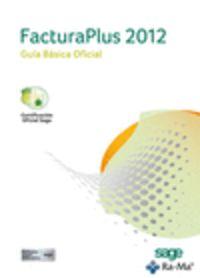 Facturaplus 2012 - Guia Basica Oficial - Aa. Vv.