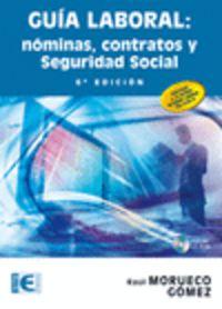 Guia Laboral - Nominas, Contratos Y Seguridad Social (6ª Ed. ) - Raul Morueco Gomez