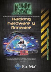 Hacking Hardware Y Firmware - Seguridad Informatica Y Hacking - Antonio Ramos Varon / Carlos A. Barbero Muñoz / [ET AL. ]
