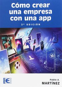 (2 Ed) Como Crear Una Empresa Con Una App - Pablo A. Martinez