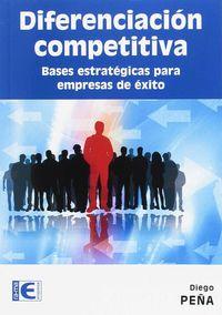 Diferenciacion Competitiva - Bases Estrategicas Para Empresas De Exito - Diego Peña