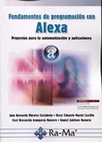 FUNDAMENTOS DE PROGRAMACION CON ALEXA - PROYECTOS PARA LA AUTOMATIZACION Y APLICACIONES