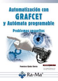 Automatizacion Con Grafcet Y Automata Programable - Problemas Resueltos - Francisco Ojeda Cherta