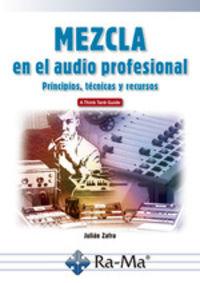 MEZCLA EN EL AUDIO PROFESIONAL - PRINCIPIOS, TECNICAS Y RECURSOS