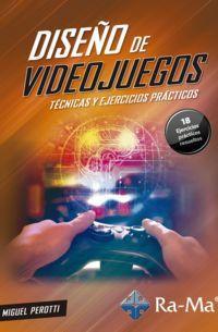 DISEÑO DE VIDEOJUEGOS - TECNICAS Y EJERCICIOS PRACTICOS