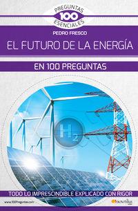Futuro De La Energia, El - En 100 Preguntas - Pedro Fresco