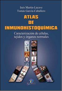 Atlas De Inmunohistoquimica - Ines  Martin Lacave  /  Tomas  Garcia Caballero
