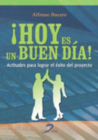 ¡hoy Es Un Buen Dia! - Actitudes Para Lograr El Exito Del Proyecto - Alfonso Bucero