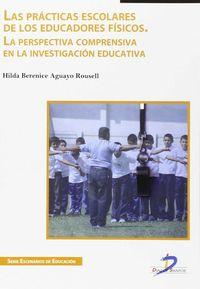 PRACTICAS ESCOLARES DE LOS EDUCADORES FISICOS, LAS - LA PERSPECTIVA COMPRENSIVA EN LA INVESTIGACION EDUCATIVA