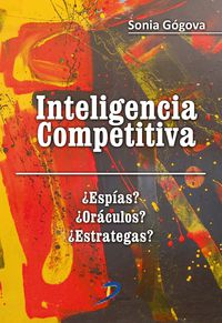 Inteligencia Competitiva - ¿espias? ¿oraculos? ¿estrategas? - Sonia Gogova Nitchiporenko