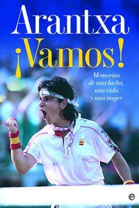 Una Vida Y Una Mujer arantxa ¡vamos! - memorias de una lucha - Arantxa Sanchez Vicario