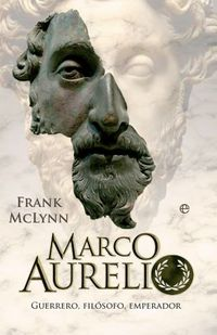 Marco Aurelio - Guerrero, Filosofo, Emperador - Frank Mclynn