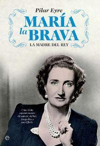Maria La Brava - La Madre Del Rey - Pilar Eyre