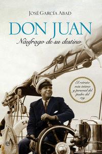 Don Juan, Naufrago De Su Destino - Jose Garcia Abad