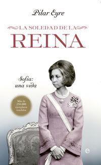 La  soledad de la reina  -  Sofia:  Una Vida - Pilar Eyre