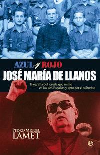Azul Y Rojo - Jose Maria De Llanos - Biografia Del Jesuita Que Milito En Las Dos Españas Y Eligio El Suburbio - Pedro Miguel Lamet