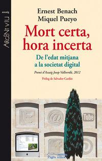 Mort Certa, Hora Incerta - De L'edat Mitjana A La Societat Digital - Ernest  Benach Pascual