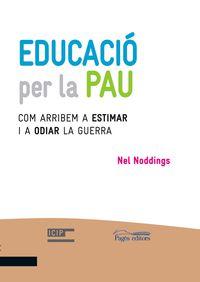 EDUCACIO PER LA PAU - COM ARRIBEM A ESTIMAR I A ODIAR LA GUERRA
