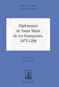 DIPLOMATARI DE SANTA MARIA DE LES FRANQUESES (1075-1298)
