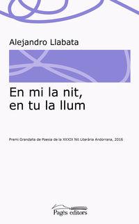 En Mi La Nit, En Tu La Llum (premi Grandalla De Poesia De La Xxxix Nit Literaria Andorrana 2016) - Alejandro Llabata Lleonart