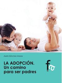 Adopcion, La - Un Camino Para Ser Padres - Asela Sanchez Aneas