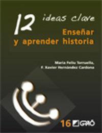 Enseñar Y Aprender Historia - 12 Ideas Clave - Maria Feliu Torruella / Xavier Hernandez Cardona