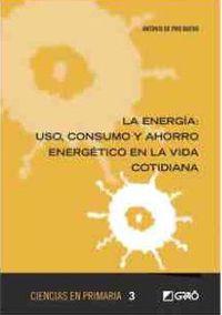 Energia - Uso, Consumo Y Ahorro Energetico En La Vida Cotidiana - Antonio Bueno