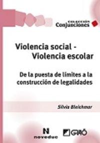 Violencia Social - Violencia Escolar - De La Puesta De Limites A La Construccion De Legalidades (escritos, Conferencias, Interrogantes) - Silvia Bleichmar