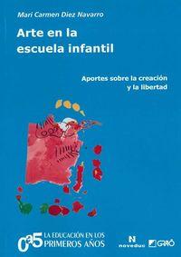 Arte En La Escuela Infantil - Aportes Sobre La Creacion Y La Libertad - M. Carmen Diez Navarro