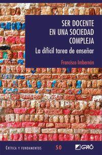 Ser Docente En Una Sociedad Compleja - La Dificil Tarea De Enseñar - Francesc Imbernon Muñoz