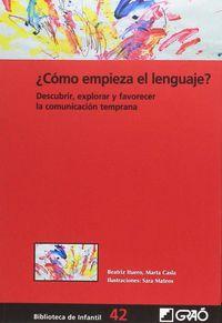 ¿como Empieza El Lenguaje? - Descubrir, Explorar Y Favorecer La Comunicacion Temprana - Beatriz Ituero / Marta Casia / [ET AL. ]