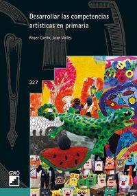 Desarrollar Las Competencias Artisticas En Primaria - Roser Caritx Vilaseca / Joan Valles Villanueva