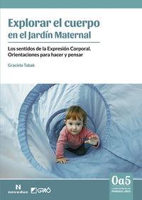 Explorar El Cuerpo En El Jardin Maternal - Los Sentidos De La Expresion Corporal. Orientaciones Para Hacer Y Pensar - Graciela Tabak