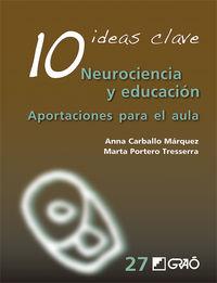 10 Ideas Clave - Neurociencia Y Educacion - Aportaciones Para El Aula - Anna Carballo Marquez / Marta Portero Tresserra