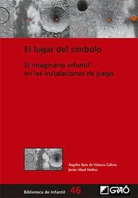 Lugar Del Simbolo, El - El Imaginario Infantil En Las Instalaciones De Juego - A. Ruiz De Velasco Galvez / Javier Abad Molina