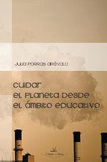 Cuidar El Planeta Desde El Ámbito Educativo - Julia Porras Arévalo