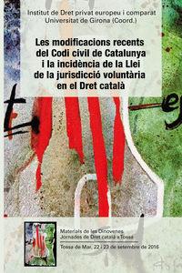 MODIFICACIONS RECENTS DEL CODI CIVIL DE CATALUNYA I LA INCIDENCIA DE LA LLEI DE LA JURISDICCIO VOLUNTARIA EN EL DRET CATALA, LES