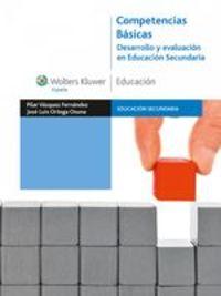 Competencias Básicas. Desarrollo Y Evaluación En Educación Secundaria - José Luis Ortega Osuna Pilar Vázquez Fernández