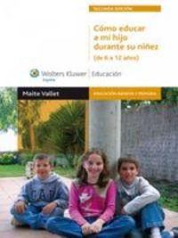 Cómo Educar A Mi Hijo Durante Su Niñez (de 6 A 12 Años) - Maite Vallet Regí