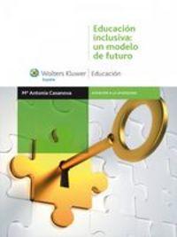 Educación Inclusiva: Un Modelo De Futuro - Mª Antonia Casanova Rodríguez