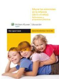 Educar Las Emociones En La Infancia (de 0 A 6 Años). Reflexiones Y Propuestas Prácticas - Èlia López Cassà